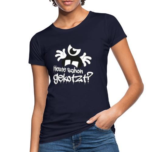 Heute schon gekotzt? - Frauen Bio-T-Shirt