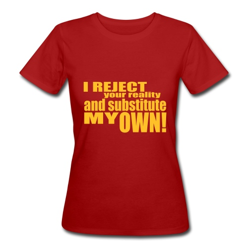 I reject your reality and substitute my own - Women's Organic T-Shirt
