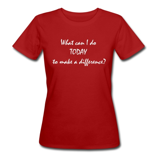 What can I do TODAY to make a difference - Camiseta ecológica mujer