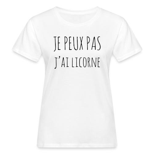 Je peux pas j'ai Licorne - T-shirt bio Femme