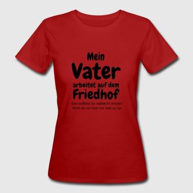 Mein Vater - Frauen Bio-T-Shirt
