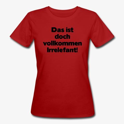 Irrelefant schwarz - Frauen Bio-T-Shirt