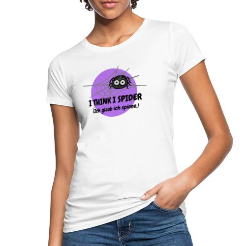 I think I spider! - Frauen Bio-T-Shirt