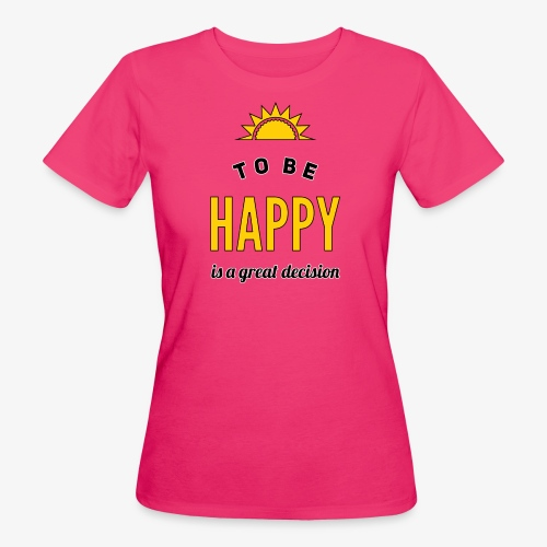 to be HAPPY is a great decision - Frauen Bio-T-Shirt