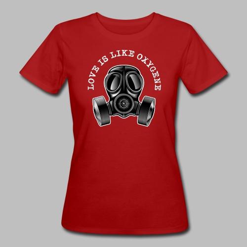 Love Is Like Oxygene - Frauen Bio-T-Shirt
