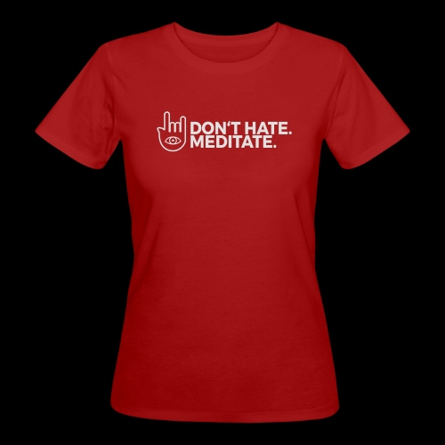 Don't hate. Meditate. - Frauen Bio-T-Shirt