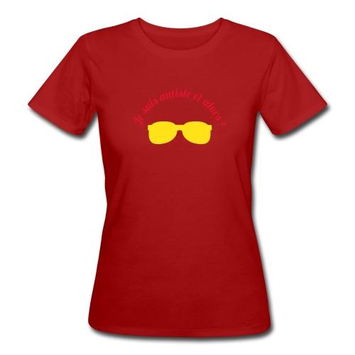 JE SUIS AUTISTE ET ALORS - T-shirt bio Femme