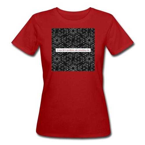 if your lifes worthless, take something else - Frauen Bio-T-Shirt