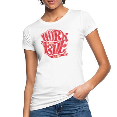 Work hard love hard - Frauen Bio-T-Shirt