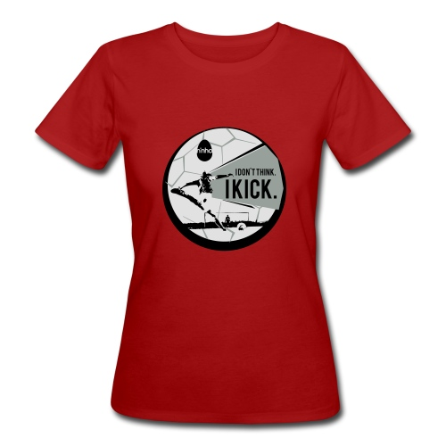I don't think. I kick - T-shirt ecologica da donna