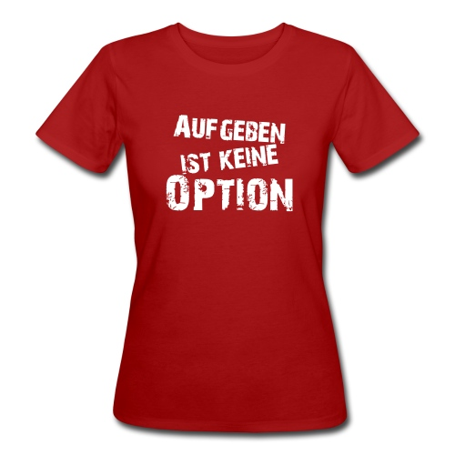 Aufgeben ist keine Option - Frauen Bio-T-Shirt