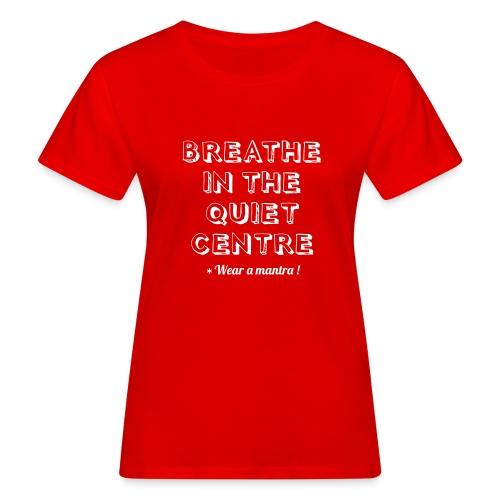 BREATHE IN THE QUIET - T-shirt ecologica da donna