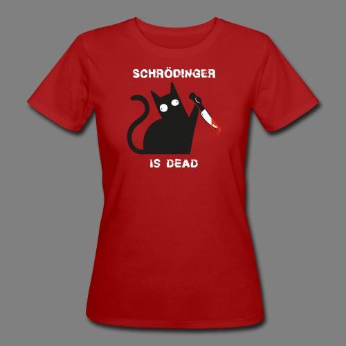 Schrödinger is dead - Frauen Bio-T-Shirt