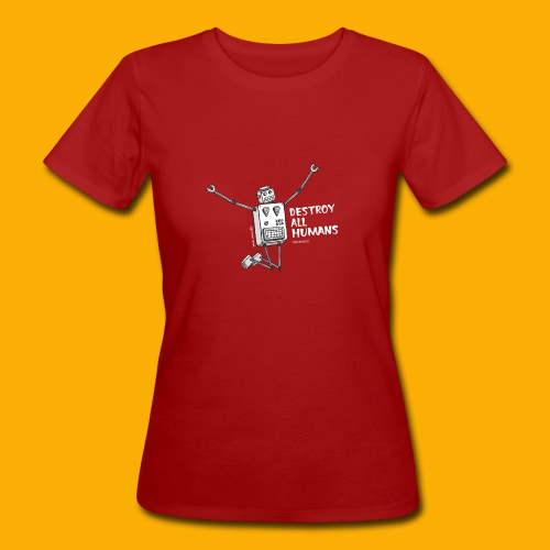 Dat Robot: Happy To Destroy Dark - Vrouwen Bio-T-shirt