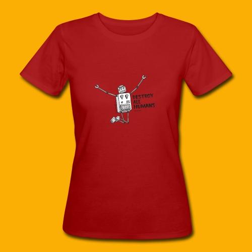 Dat Robot: Happy To Destroy Light - Vrouwen Bio-T-shirt