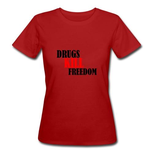 Drugs KILL FREEDOM! - Ekologiczna koszulka damska
