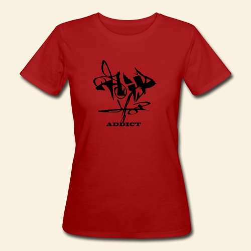hip hop addict - T-shirt bio Femme