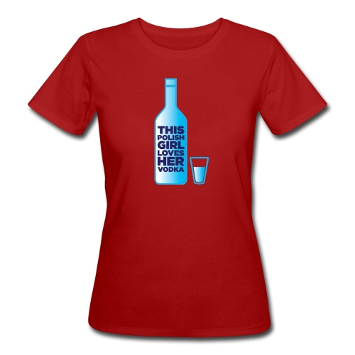Girl loves Vodka - Frauen Bio-T-Shirt