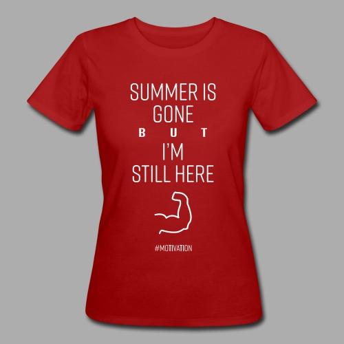SUMMER IS GONE but I'M STILL HERE - Women's Organic T-Shirt