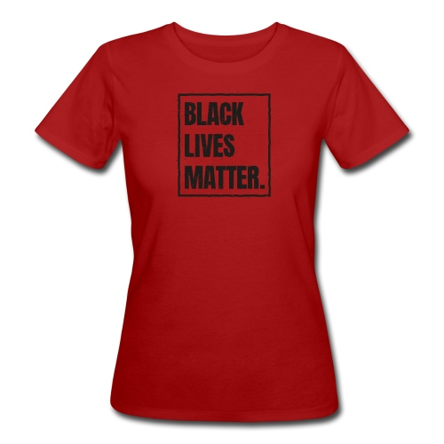 Black Lives Matter T-Shirt #blacklivesmatter blm - Frauen Bio-T-Shirt
