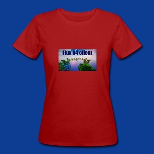 Flux b4 client Shirt - Women's Organic T-Shirt