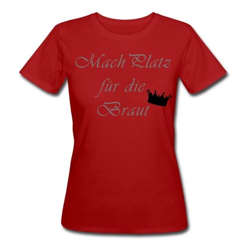 macht Platz für die Braut - Frauen Bio-T-Shirt