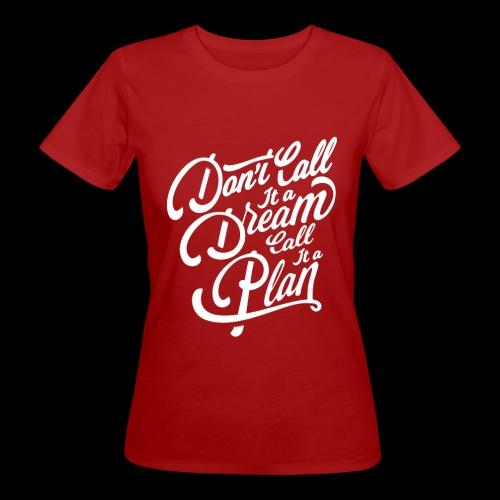 Don t Call it A Dream - Frauen Bio-T-Shirt