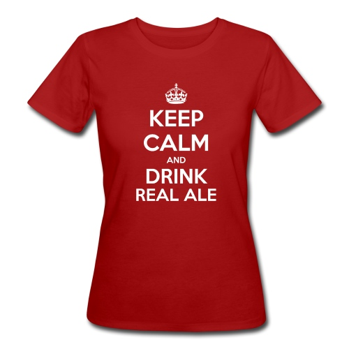 Keep Calm And Drink Real Ale T-Shirt - Women's Organic T-Shirt