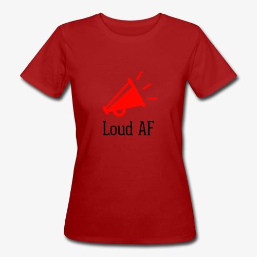 Loud AF - Frauen Bio-T-Shirt