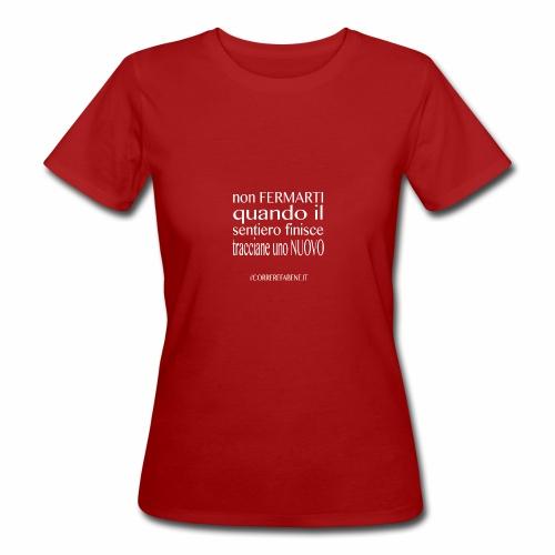 Non fermarti quando finisce la strada.... - T-shirt ecologica da donna