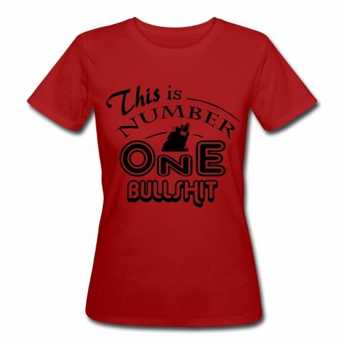 This is number one Bullshit. - Frauen Bio-T-Shirt
