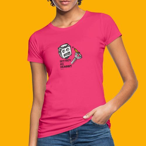 Dat Robot: Destroy Series All Humans Light - Vrouwen Bio-T-shirt