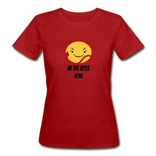 Im The Boss Now - Women's Organic T-Shirt