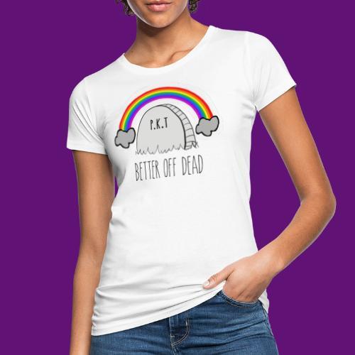 better off dead - T-shirt bio Femme