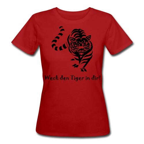 Weck den Tiger in dir! - Frauen Bio-T-Shirt