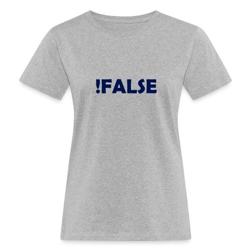!False - Frauen Bio-T-Shirt