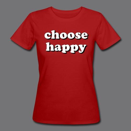 CHOOSE HAPPY Tee Shirts - Women's Organic T-Shirt