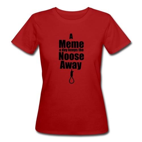 A Meme A Day Keeps the Noose Away - Women's Organic T-Shirt