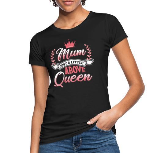 Mum Just A Little Above Queen Mutter Mama Spruch - Frauen Bio-T-Shirt