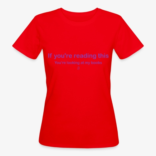If you're reading this you're looking at my boobs - T-shirt ecologica da donna