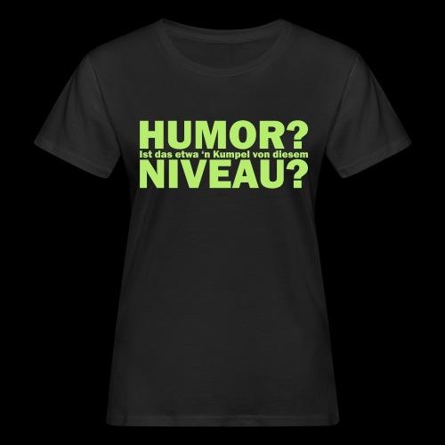 Niveauloser Humor - Frauen Bio-T-Shirt