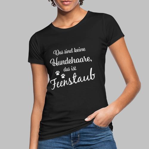 Das sind keine Hundehaare, das ist Feenstaub - Frauen Bio-T-Shirt