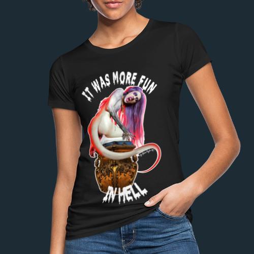 It was more fun in hell - Women's Organic T-Shirt