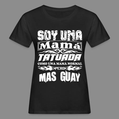 Soy una mamá tatuada - Camiseta ecológica mujer