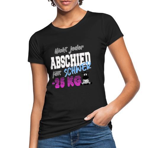 Nicht jeder Abschied faellt schwer 25KG - Frauen Bio-T-Shirt