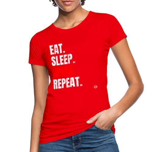 EET SLAAP DRANK HERHALEN Shirt - Drinkende partij T-shirt - Vrouwen Bio-T-shirt