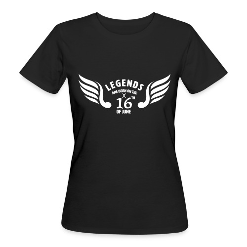Legends are born on the 16th of june - Vrouwen Bio-T-shirt