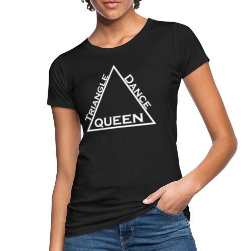 Triangle Dreieck Dance Tanz Queen Königin - Frauen Bio-T-Shirt