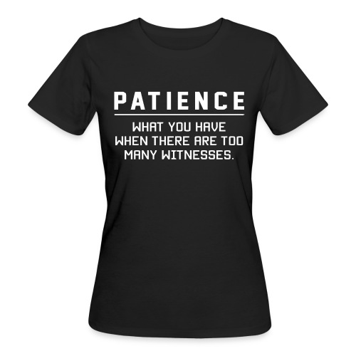 Patience what you have - Women's Organic T-Shirt