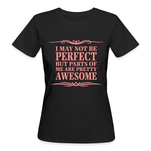 I May Not Be Perfect - Women's Organic T-Shirt
